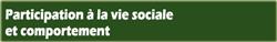Participation à la vie sociale et comportement